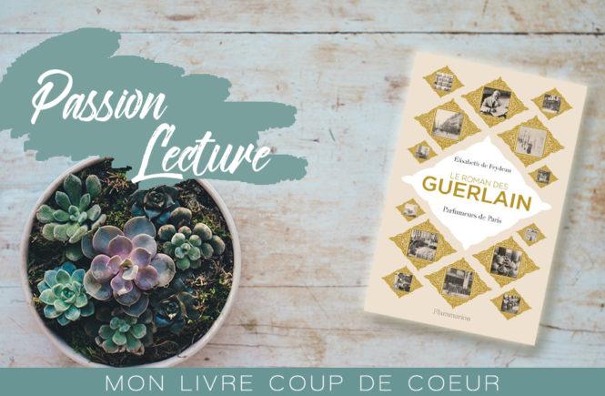 Le roman des Guerlain par Elisabeth de Feydeau Passion Lecture sur Swanee Rose Le Blog