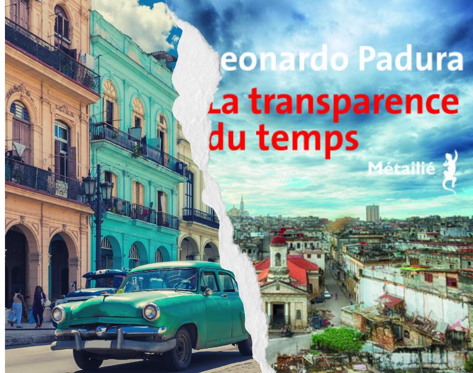 La transparence du temps de Leonardo Padura