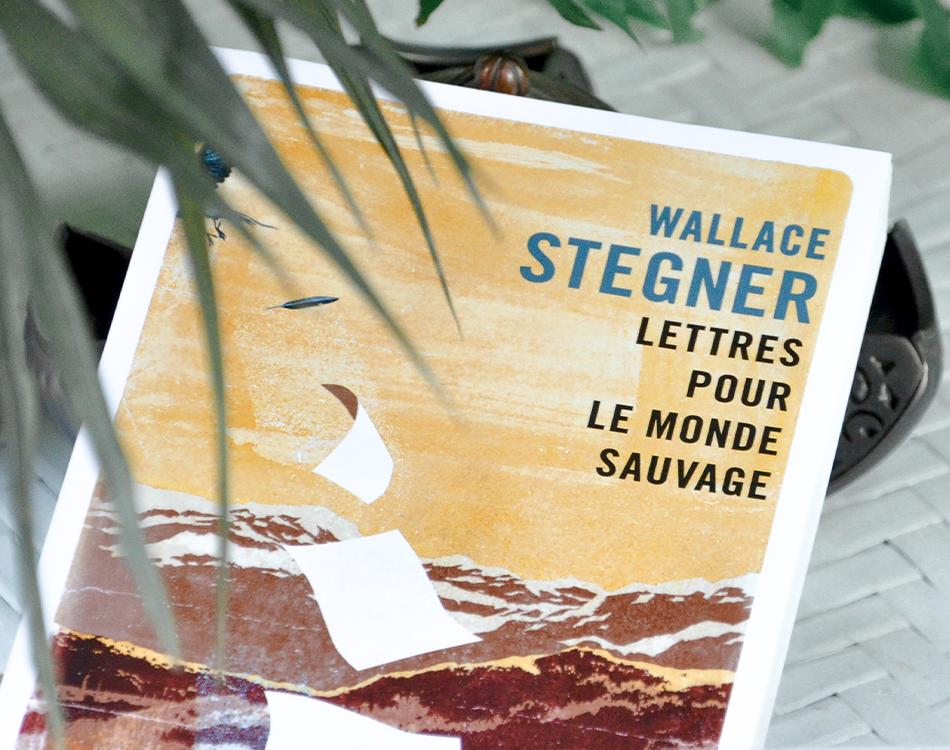 Lettres pour le monde sauvage de Wallace Stegner aux Editions Gallmeister